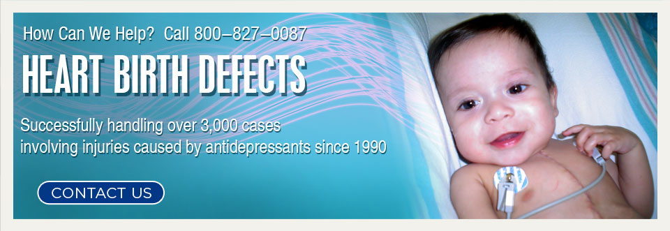 Heart Birth Defects | Successfully handling over 3,000 cases involving injuries caused by antidepressants since 1990.